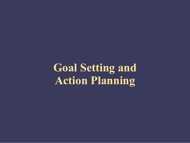 Goal Setting andAction Planning