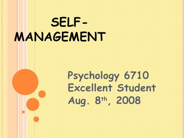SELF-MANAGEMENT Psychology 6710 Excellent Student Aug. 8 th , 2008