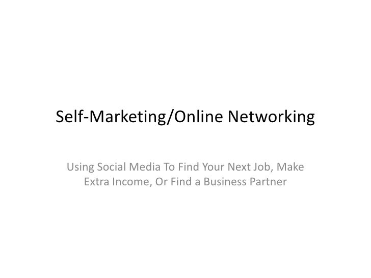 Self-Marketing/Online Networking Using Social Media To Find Your Next Job, Make Extra Income, Or Find a Business Partner