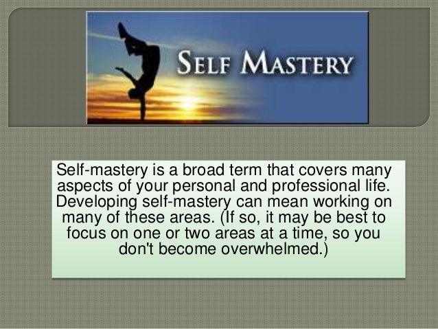 Self-mastery is a broad term that covers many aspects of your personal and professional life. Developing self-mastery can ...