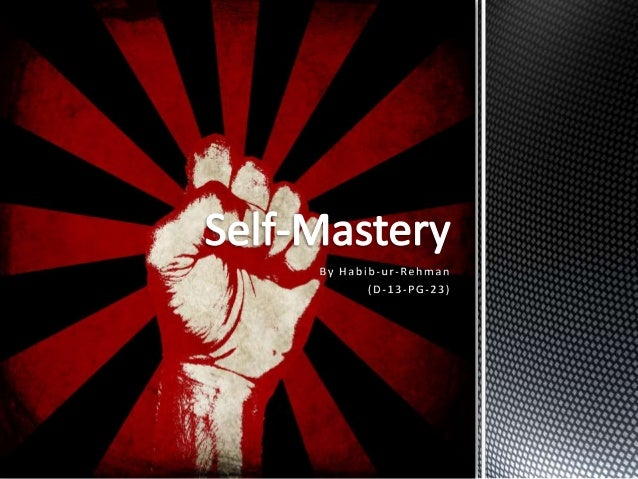  Introduction   Developing Self-Mastery   Goals   Attitudes and emotions   Will power   Focus   Summary