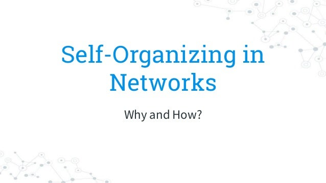 Self-Organizing in Networks Why and How?