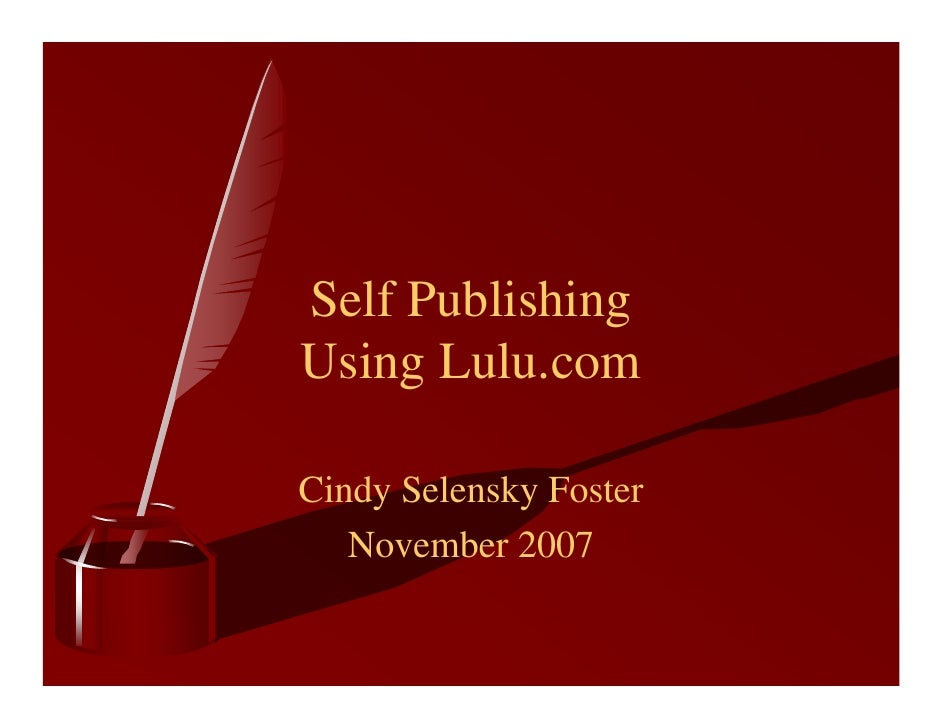 Self Publishing Using Lulu.com  Cindy Selensky Foster    November 2007