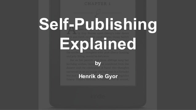 Self-Publishing Explained by Henrik de Gyor