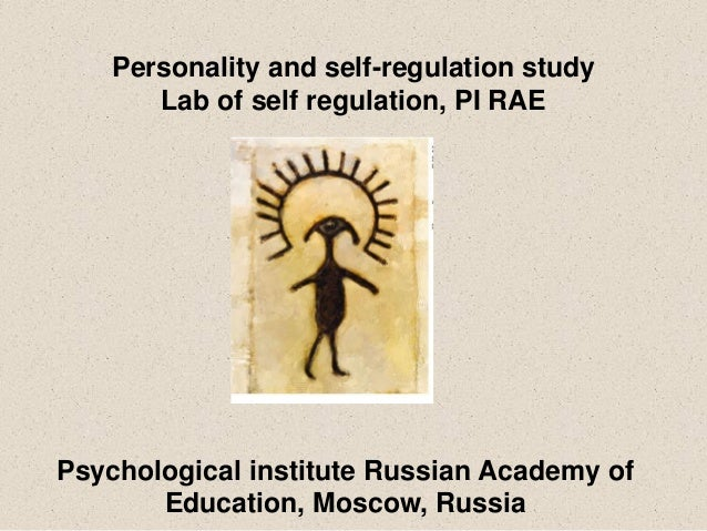 Personality and self-regulation study       Lab of self regulation, PI RAEPsychological institute Russian Academy of      ...