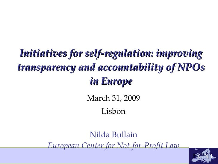 Initiatives for self-regulation: improving transparency and accountability of NPOs in Europe March 31, 2009 Lisbon Nilda B...