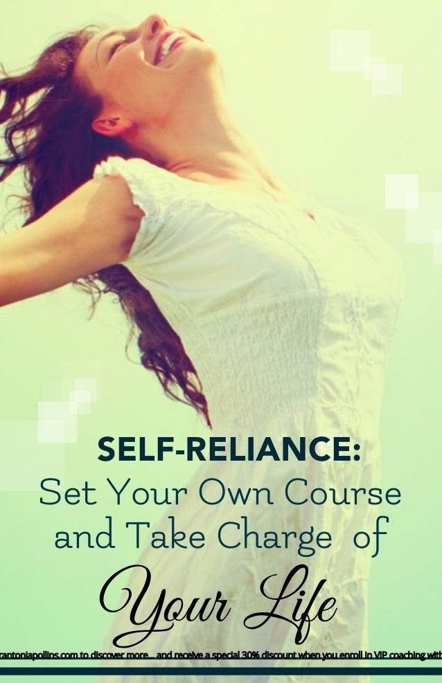 Your Life SELF-RELIANCE: Set Your Own Course and Take Charge of rantoniapollins.com to discover more… and receive a specia...