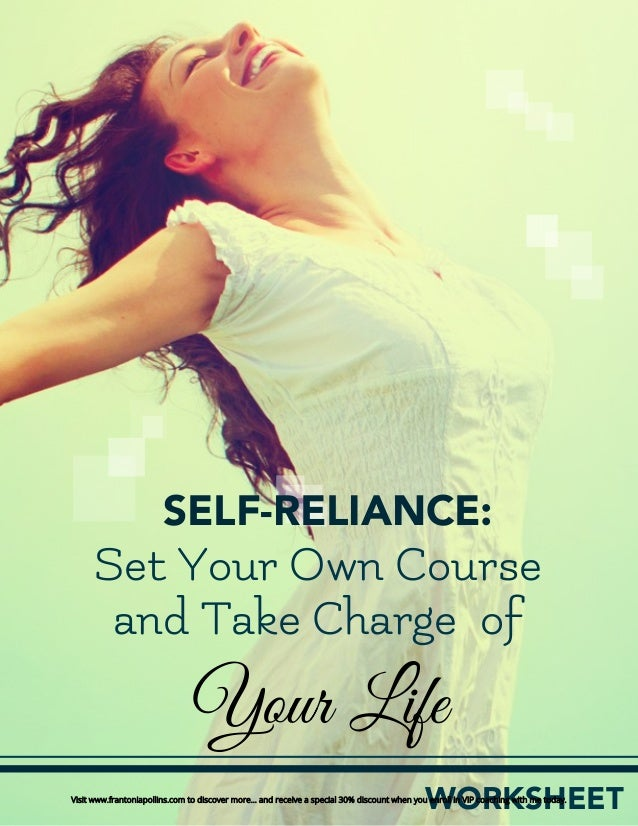 Self-Reliance: Set Your Own Course & Take Charge of Your Life - Worksheet 1 WORKSHEET Your Life SELF-RELIANCE: Set Your Ow...