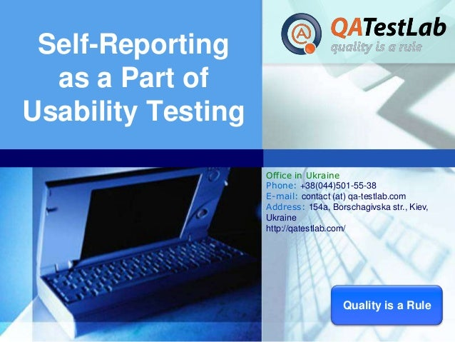 Self-Reporting as a Part of Usability Testing Office in Ukraine Phone: +38(044)501-55-38 E-mail: contact (at) qa-testlab.c...
