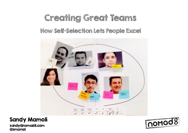 Sandy Mamoli sandy@nomad8.com @smamol Creating Great Teams How Self-Selection Lets People Excel