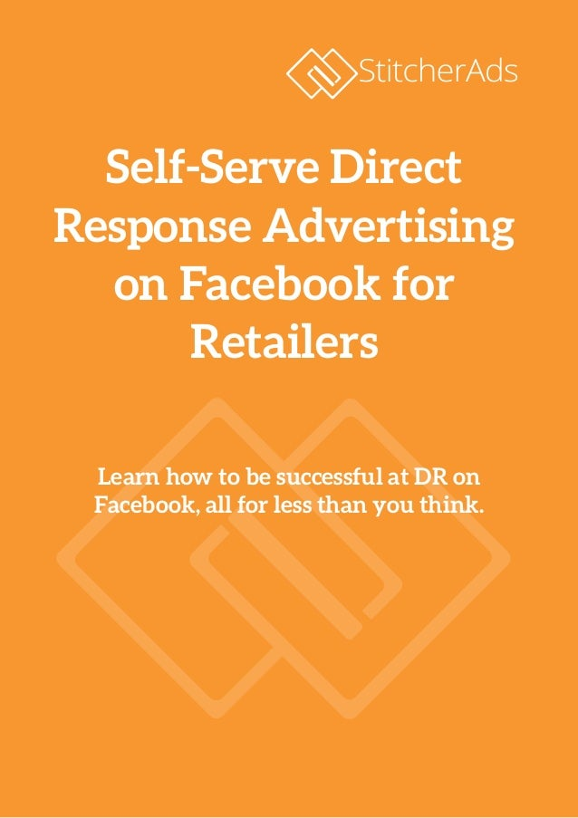 Learn how to be successful at DR on Facebook, all for less than you think. Self-Serve Direct Response Advertising on Faceb...