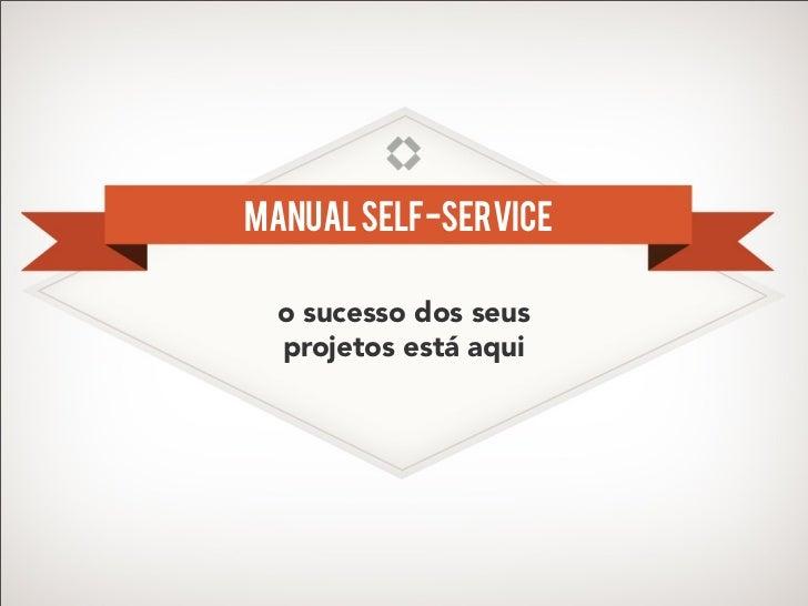 Manual Self-Service  o sucesso dos seus  projetos está aqui