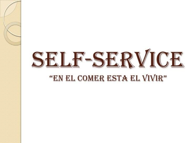 """SELF-SERVICE """"En El comEr Esta El vivir"""""""