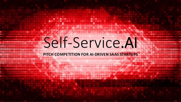 Self-Service.AIPITCH COMPETITION FOR AI-DRIVEN SAAS STARTUPS