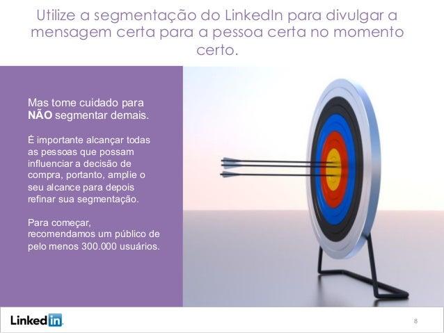 8 Utilize a segmentação do LinkedIn para divulgar a mensagem certa para a pessoa certa no momento certo. Mas tome cuidado ...