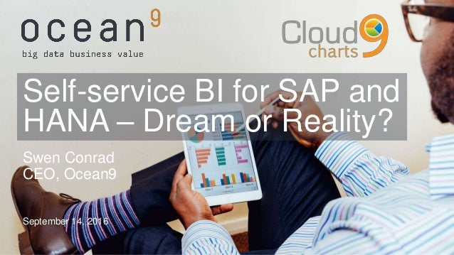 Swen Conrad CEO, Ocean9 September 14, 2016 Self-service BI for SAP and HANA – Dream or Reality?