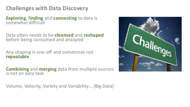 Challenges with Data Discovery Exploring, finding and connecting to data is somewhat difficult Data often needs to be clea...