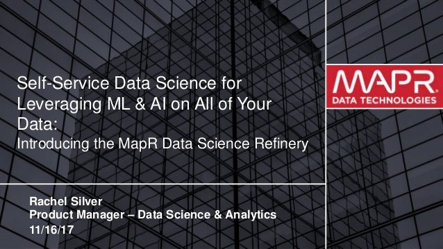© 2017 MapR TechnologiesMapR Confidential 1 Self-Service Data Science for Leveraging ML & AI on All of Your Data: Introduc...