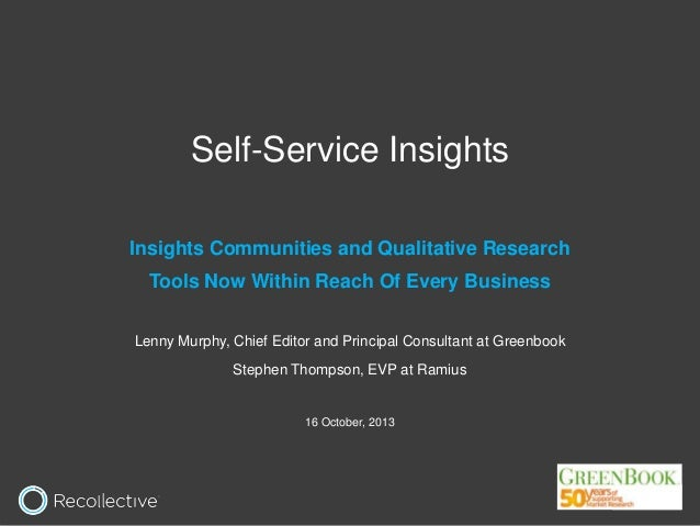 Self-Service Insights Insights Communities and Qualitative Research Tools Now Within Reach Of Every Business Lenny Murphy,...