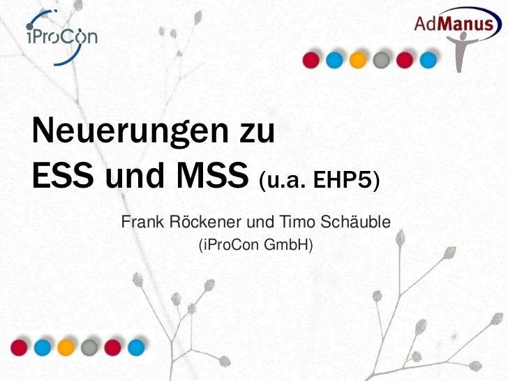 Neuerungen zuESS und MSS (u.a. EHP5)     Frank Röckener und Timo Schäuble              (iProCon GmbH)