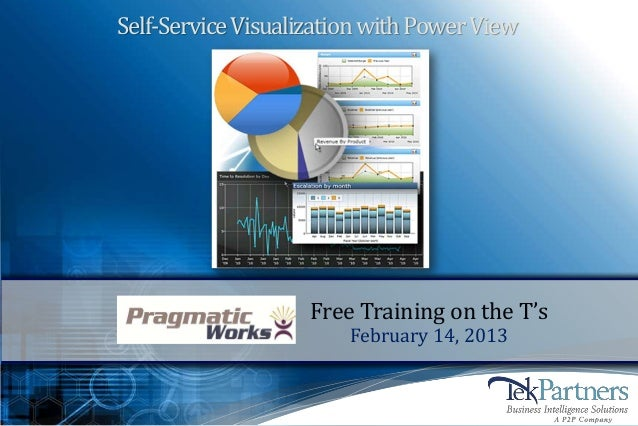 Self-Service Visualization with Power View                    Free Training on the T's                        February 14,...