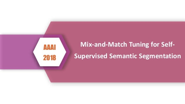Mix-and-Match Tuning for Self- Supervised Semantic Segmentation AAAI 2018