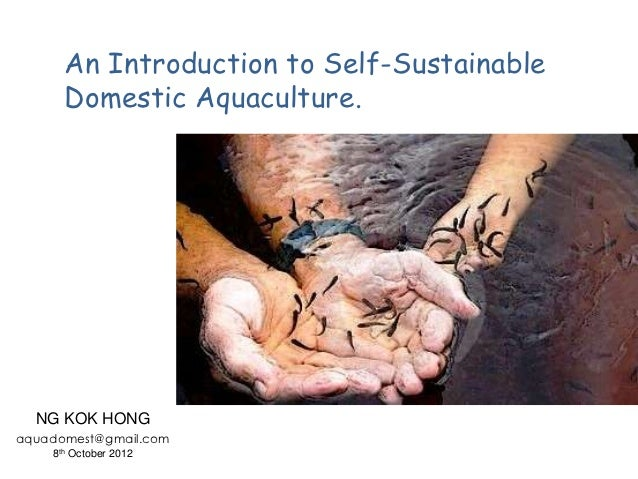 An Introduction to Self-Sustainable      Domestic Aquaculture.  NG KOK HONGaquadomest@gmail.com    8th October 2012