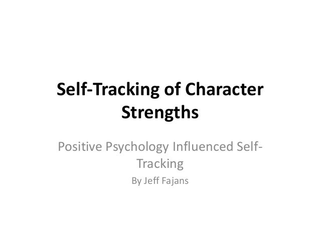 Self-Tracking of Character        StrengthsPositive Psychology Influenced Self-              Tracking            By Jeff F...