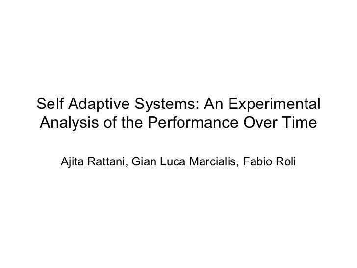 Self Adaptive Systems: An ExperimentalAnalysis of the Performance Over Time   Ajita Rattani, Gian Luca Marcialis, Fabio Roli
