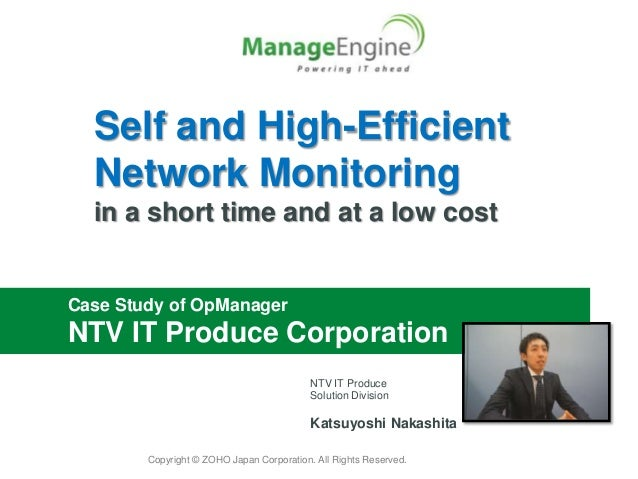 Self and High-Efficient  Network Monitoring  in a short time and at a low costCase Study of OpManagerNTV IT Produce Corpor...