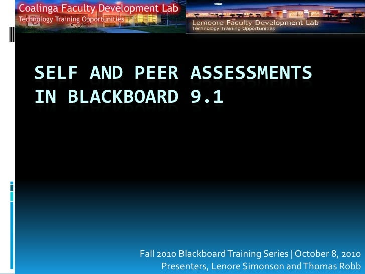 Self and Peer Assessments in Blackboard 9.1<br />Fall 2010 Blackboard Training Series | October 8, 2010<br />Presenters, L...