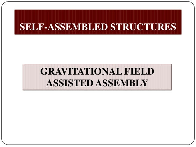 SELF-ASSEMBLED STRUCTURES  GRAVITATIONAL FIELD ASSISTED ASSEMBLY