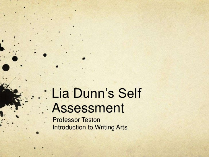 Lia Dunn's Self Assessment<br />Professor Teston<br />Introduction to Writing Arts<br />