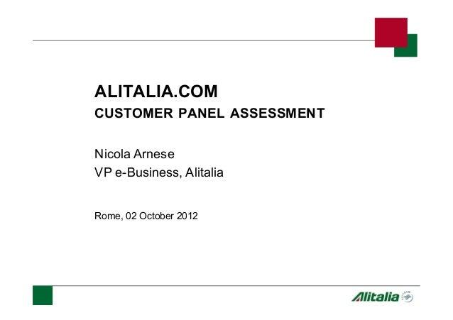 ALITALIA.COM CUSTOMER PANEL ASSESSMENT Nicola Arnese VP e-Business, Alitalia Rome, 02 October 2012