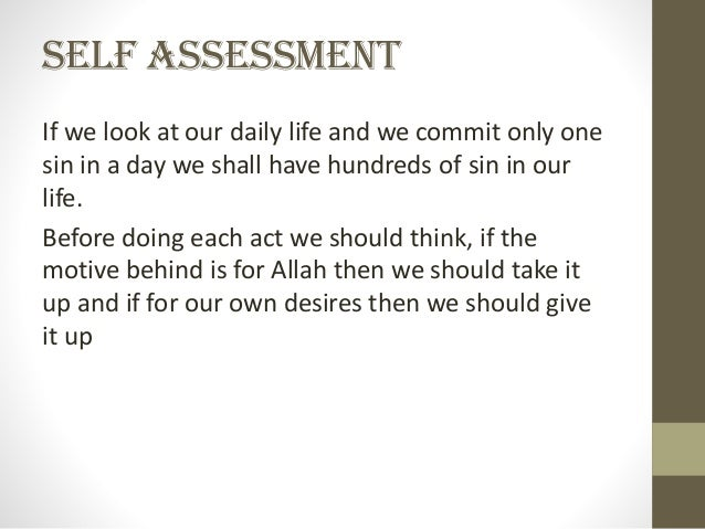 Self Assessment If we look at our daily life and we commit only one sin in a day we shall have hundreds of sin in our life...