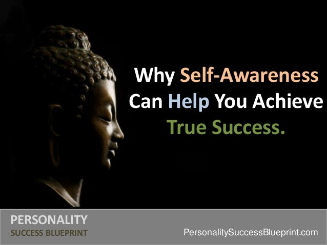Why Self-Awareness Can Help You Achieve True Success. PERSONALITY SUCCESS BLUEPRINT PersonalitySuccessBlueprint.com
