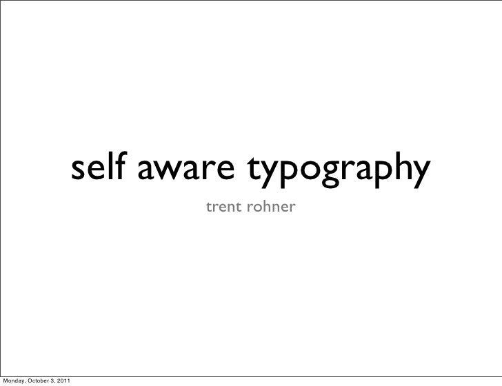 self aware typography                                 trent rohnerMonday, October 3, 2011