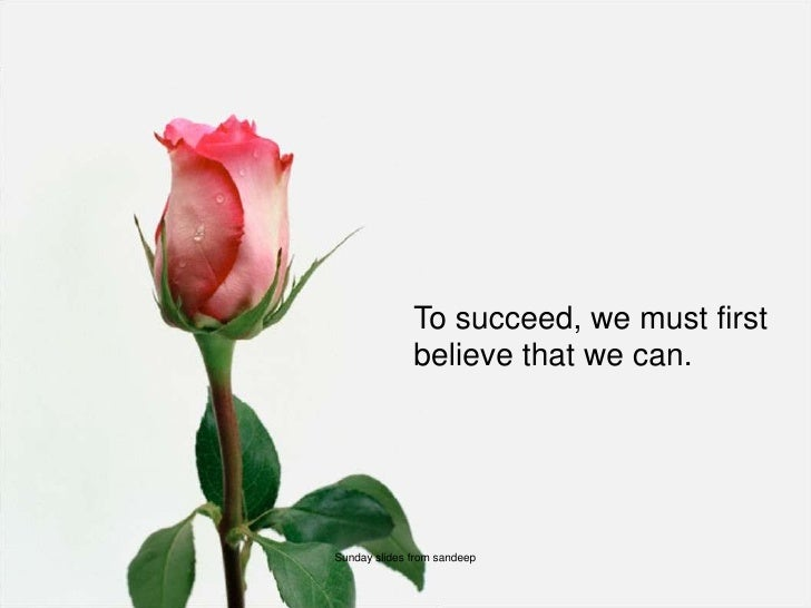 sunday slides from sandeep<br />To succeed, we must first believe that we can.<br />Sunday slides from sandeep<br />