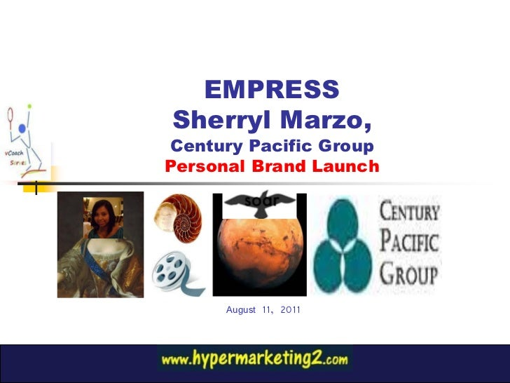 EMPRESSSherryl Marzo,Century Pacific GroupPersonal Brand Launch      August 11, 2011