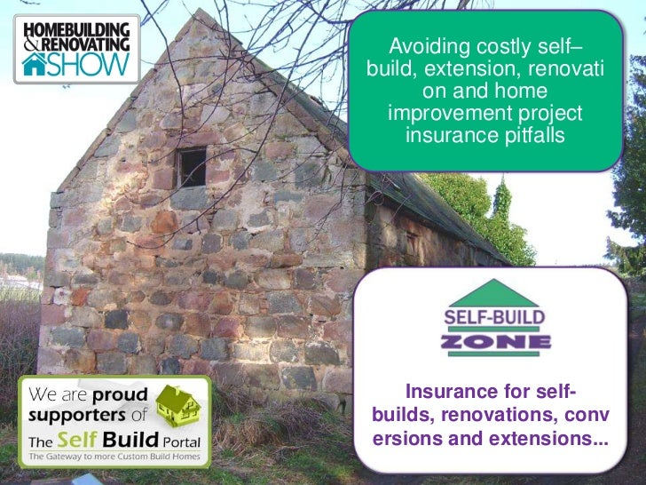Avoiding costly self–build, extension, renovati       on and home  improvement project    insurance pitfalls    Insurance ...