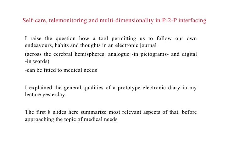 Self-care, telemonitoring and multi-dimensionality in P-2-P interfacing <ul><li>I raise the question how a tool permitting...