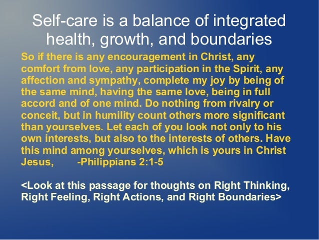 Self-care is a balance of integrated health, growth, and boundaries So if there is any encouragement in Christ, any comfor...