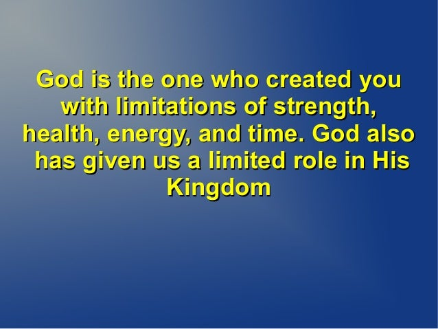 God is the one who created youGod is the one who created you with limitations of strength,with limitations of strength, he...