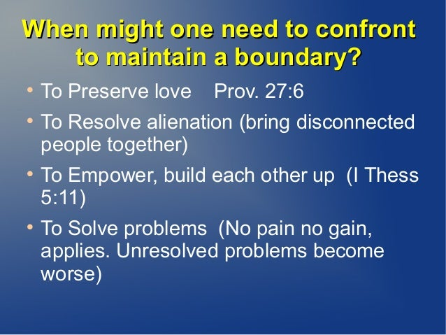 When might one need to confrontWhen might one need to confront to maintain a boundary?to maintain a boundary?  To Preserv...