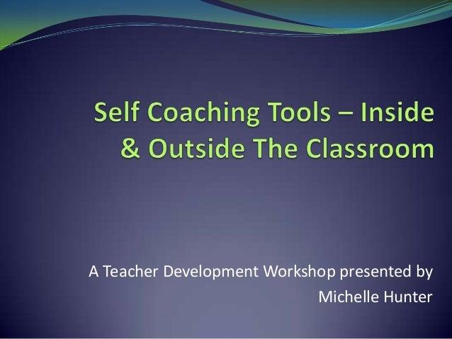 A Teacher Development Workshop presented by                            Michelle Hunter
