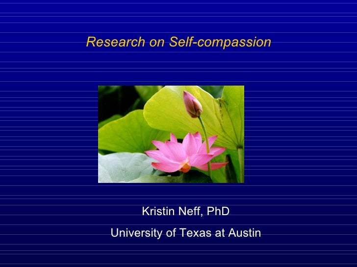 <ul><li>Research on Self-compassion </li></ul>Kristin Neff, PhD University of Texas at Austin