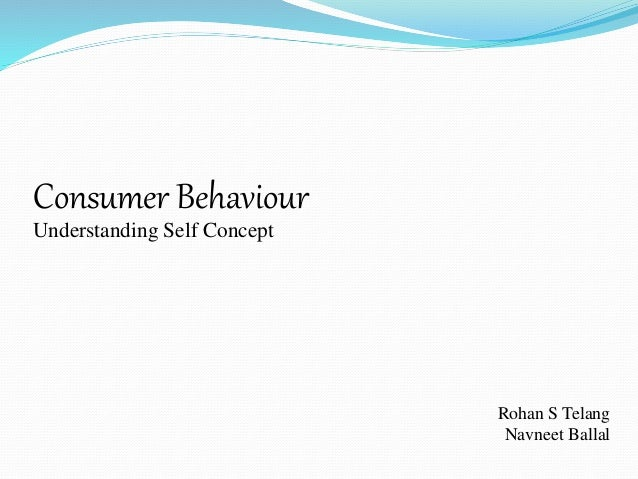 self concept in consumer behaviour Key words buying behaviour, consumer psychology, marketing strategy   attitudes towards products it validates a consumer's own self- concept.