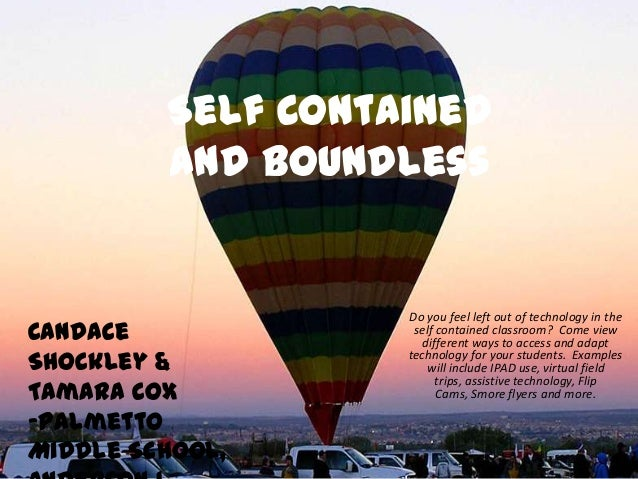Self Contained and Boundless Do you feel left out of technology in the self contained classroom? Come view different ways ...
