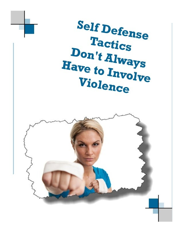 Self De           fense     Tactics  Don't A          lways Have to         Involve   Violen           ce