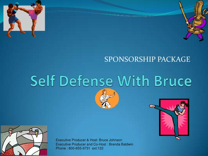 Self Defense With Bruce<br />SPONSORSHIP PACKAGE<br />Executive Producer & Host: Bruce Johnson<br />Executive Producer and...
